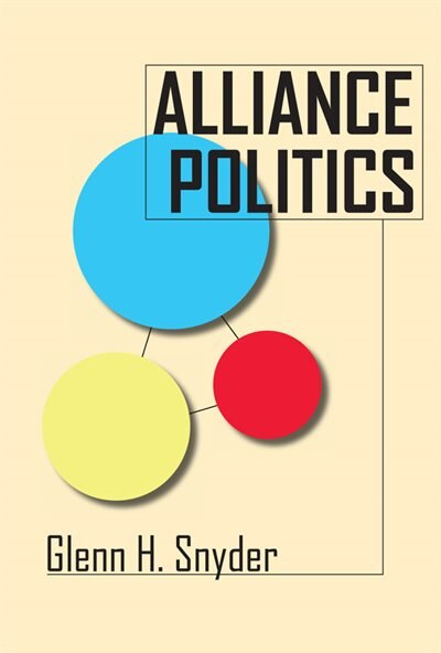Alliance Politics by Glenn H. Snyder