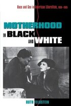 Motherhood in Black and White: Race and Sex in American Liberalism, 1930–1965