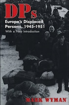 DPs: Europes Displaced Persons, 1945–51