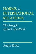 Norms in International Relations: The Struggle against Apartheid