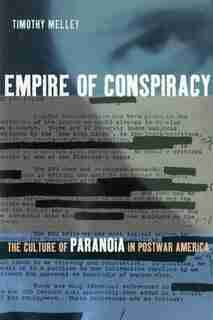 Empire of Conspiracy: The Culture of Paranoia in Postwar America by Timothy Melley