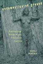 Undomesticated Ground: Recasting Nature as Feminist Space