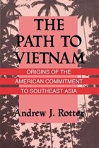 The Path to Vietnam: Origins of the American Commitment to Southeast Asia