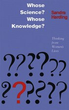Whose Science? Whose Knowledge?: Thinking from Womens Lives