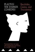 Plautus: The Darker Comedies.  <i>bacchides, Casina,</i> And  <i>truculentus</i>