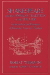 Book Shakespeare and the Popular Tradition in the Theater: Studies In The Social Dimension Of Dramatic… by Robert Weimann