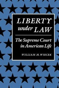 Liberty Under Law: The Supreme Court In American Life