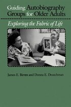 Guiding Autobiography Groups for Older Adults: Exploring The Fabric Of Life