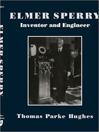 Elmer Sperry: Inventor And Engineer