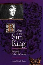 Brother to the Sun King: Philippe, Duke Of Orleans