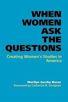 When Women Ask the Questions: Creating Women's Studies In America