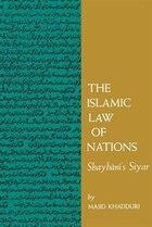 The Islamic Law of Nations: Shaybani's <i> Siyar</i>