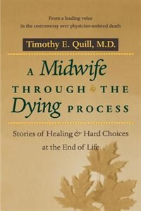 A Midwife through the Dying Process: Stories of Healing and Hard Choices at the End of Life