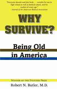 Why Survive?: Being Old in America by Robert N. Butler