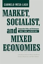 Market, Socialist, and Mixed Economies: Comparative Policy and Performance--Chile, Cuba, and Costa…