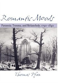 Romantic Moods: Paranoia, Trauma, And Melancholy, 1790–1840