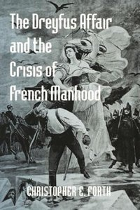 The Dreyfus Affair and the Crisis of French Manhood
