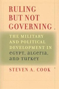 Ruling But Not Governing: The Military and Political Development in Egypt, Algeria, and Turkey
