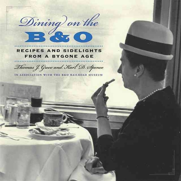 Dining On The B&o: Recipes And Sidelights From A Bygone Age by Thomas J. Greco