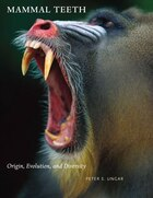 Mammal Teeth: Origin, Evolution, And Diversity