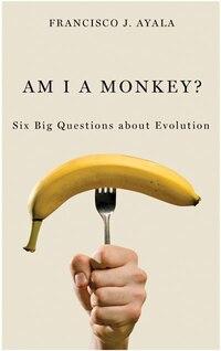Am I A Monkey?: Six Big Questions About Evolution