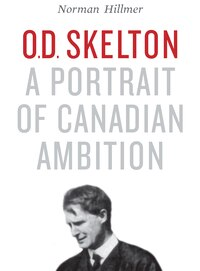 O.D. Skelton: A Portrait of Canadian Ambition