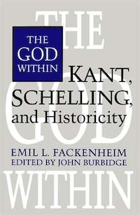 The God Within: Kant, Schelling, and Historicity