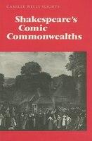 Shakespeare's Comic Commonwealths