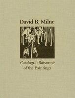 David B. Milne: A Catalogue Raisonné of the Paintings