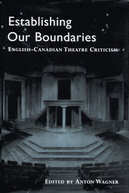 Book Establishing Our Boundaries: English-Canadian Theatre Criticism by Anton Wagner