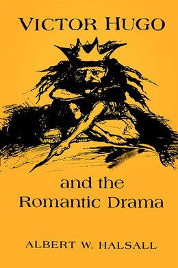 Book Victor Hugo and the Romantic Drama by Albert W. Halsall