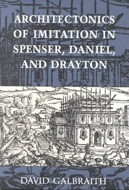 Book Architectonics of Imitation in Spenser, Daniel, and Drayton by David Galbraith