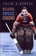Book Blood, Sweat, and Cheers: Sport and the Making of Modern Canada by Colin Howell