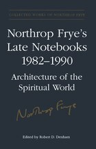 Northrop Fryes Late Notebooks,1982-1990