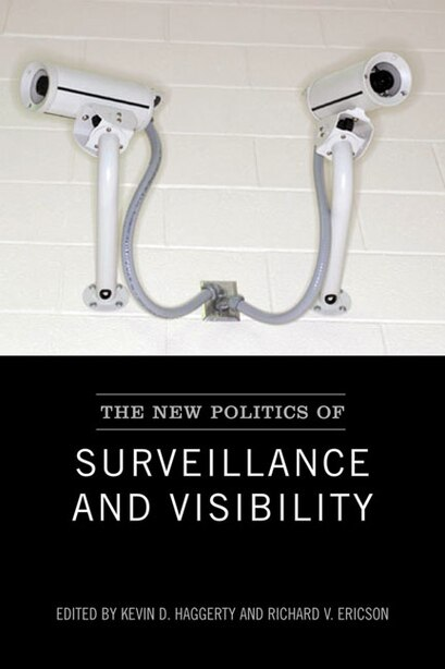 The New Politics of Surveillance and Visibility by Richard V. Ericson