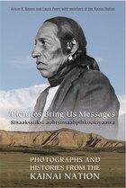 Pictures Bring Us Messages / Sinaakssiiksi aohtsimaahpihkookiyaawa: Photographs and Histories from…
