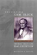 Book Inventing Sam Slick: A Biography of Thomas Chandler Haliburton by Richard Davies