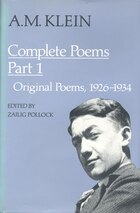 A.M. Klein: Complete Poems: Part I: Original poems 1926-1934; Part II: Original Poems 1937-1955 and…