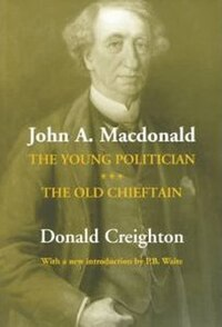 John A. Macdonald: The Young Politician. The Old Chieftain