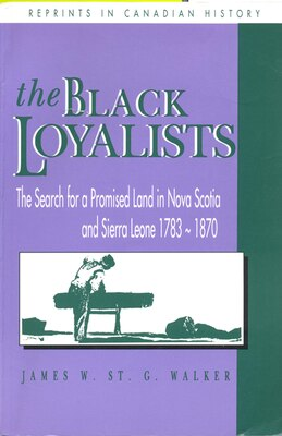 Book The Black Loyalists: The Search for a Promised Land in Nova Scotia and Sierra Leone, 1783-1870 by James W. St. G. Walker