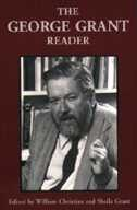 The George Grant Reader