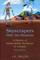 Skyscrapers Hide the Heavens: A History of Indian-White Relations in Canada