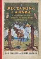 Picturing Canada: A History of Canadian Childrens Illustrated Books and Publishing