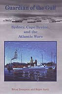 Guardian of the Gulf: Sydney, Cape Breton, and the Atlantic Wars
