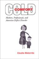 Cold Comfort: Mothers, Professionals, and Attention Deficit (Hyperactivity) Disorder