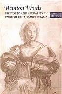 Wanton Words: Rhetoric and Sexuality in English Renaissance Drama