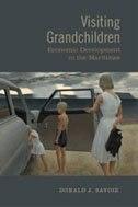 Visiting Grandchildren: Economic Development in the Maritimes by Donald Savoie