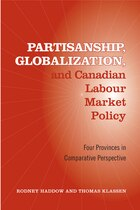Partisanship, Globalization, and Canadian Labour Market Policy: Four Provinces in Comparative…