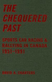 Chequered Pasts: Sports Car Racing and Rallying in Canada, 1951-1991