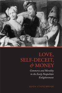 Love, Self-Deceit and Money: Commerce and Morality in the Early Neapolitan Enlightenment